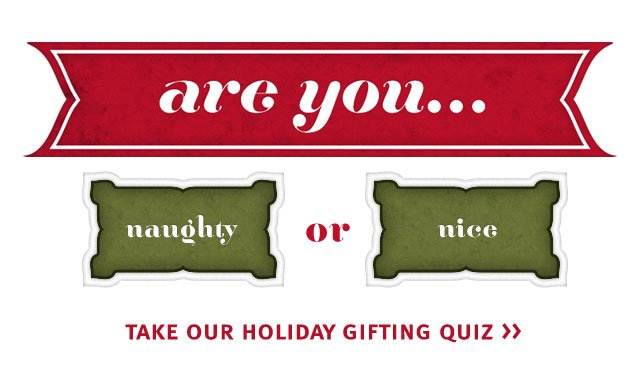 are you naughty or nice? take our holiday gifting quiz