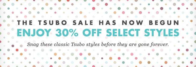 THE TSUBO SALE HAS BEGUN. ENJOY 30% OFF SELECT STYLES.