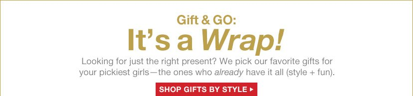 Gift & GO: It's a Wrap! | SHOP GIFTS BY STYLE