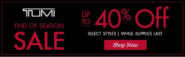 TUMI End of Season Sale | Save up to 40%* | Slecet Styles | While Supplies Last | Shop Now