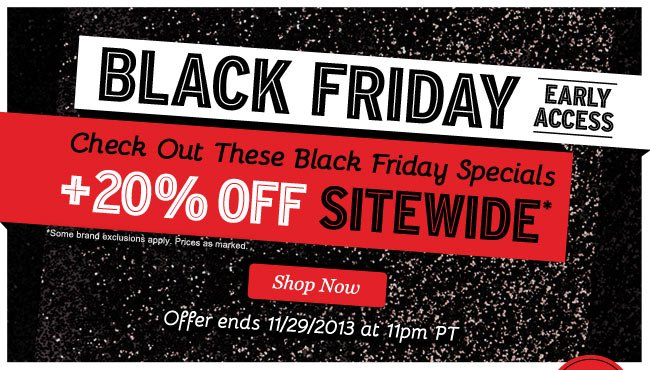 BLACK FRIDAY Early Access. 20% OFF SITEWIDE! Shop Now.