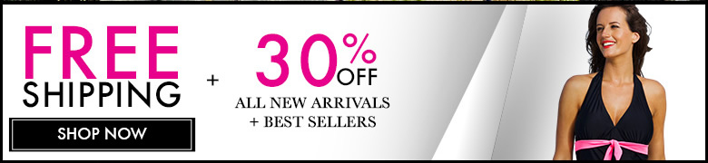 Free Shipping + 30% off All New Arrivals + Best Sellers