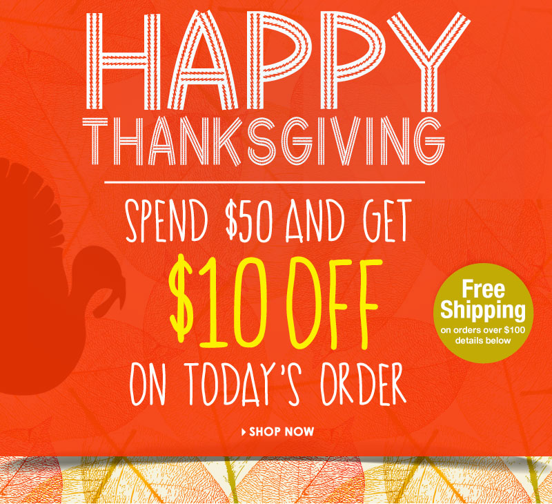 Get $10 off $50! Happy Thanksgiving! Shop Now!