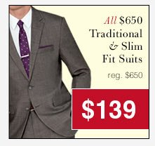 $650 Traditional & Slim Fit Suits - $139 USD