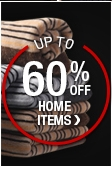 UP TO 60% OFF HOME ITEMS
