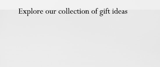 Explore our collection of gift ideas