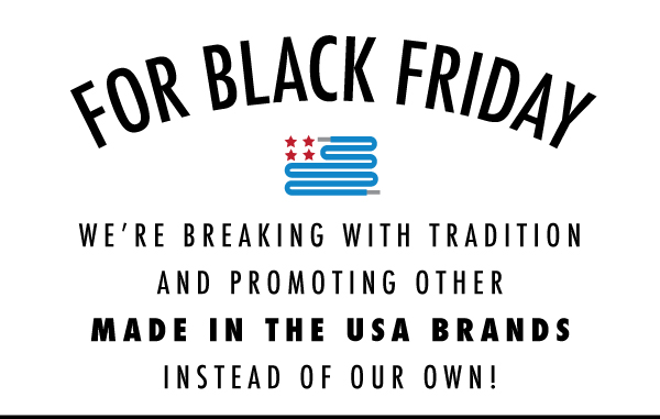 We're breaking tradition and promoting other made in the USA Brands!