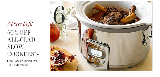 6 - 3 Days Left! - 50% OFF ALL-CLAD SLOW COOKERS* - FOR FAMILY DINNERS TO REMEMBER