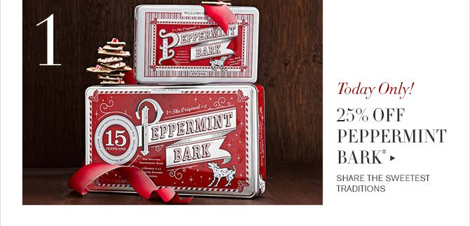 1 - Today Only! - 25% OFF PEPPERMINT BARK* - SHARE THE SWEETEST TRADITIONS