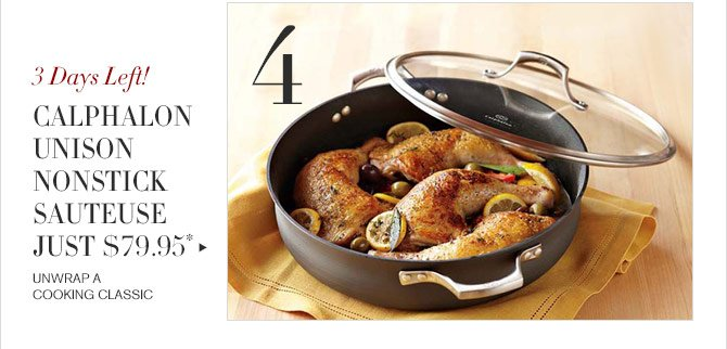 4 - 3 Days Left! - CALPHALON UNISON NONSTICK SAUTEUSE JUST $79.95* - UNWRAP A COOKING CLASSIC