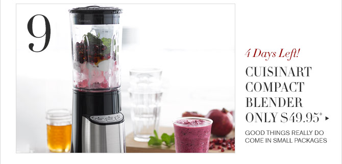 9 - 4 Days Left! -CUISINART COMPACT BLENDER ONLY $49.95* - GOOD THINGS REALLY DO COME IN SMALL PACKAGES