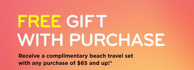 FREE GIFT WITH PURCHASE - Receive a complimentary beach travel set with any purchase of $65 and up!*