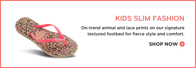 KIDS SLIM FLASHION - On-trend animal and lace prints on our signature textured footbed for fierce style and comfort. SHOP NOW