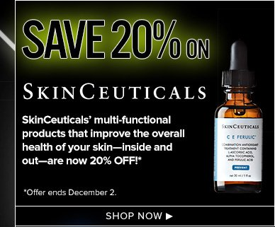Save 20% on SkinceuticalsDeck: SkinCeuticals' multi-functional products that improve the overall health of your skin—inside and out—are now 20% OFF!**Offer ends 12/02Shop Now>>