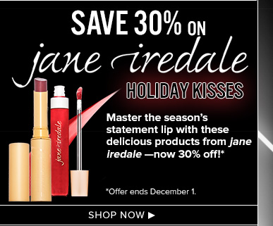 3 Days Only!Save 30% on jane iredale Holiday KissesDeck: Master the season's statement lip with these delicious products from jane iredale —now 30% off!**Offer ends December 1.Shop Now>>
