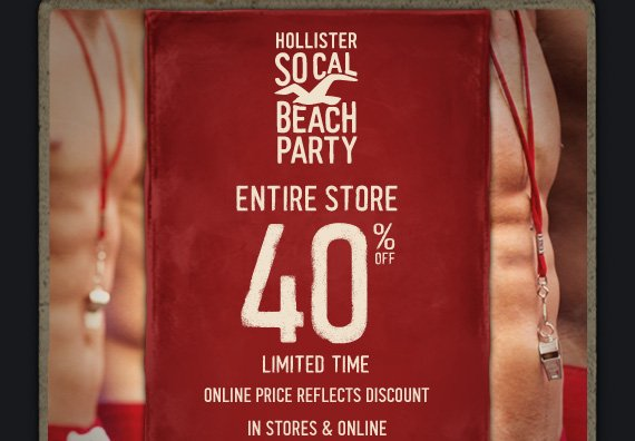 HOLLISTER SO CAL BEACH PARTY ENTIRE STORE 40% OFF LIMITED TIME  ONLINE PRICE REFLECTS DISCOUNT IN STORES & ONLINE