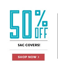 50% Off Sac Covers - Shop Now!