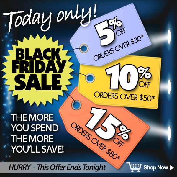 Today Only - Black Friday Sale* - Online Orders Only - Save 5% off $30, 10% off $50 & 15% off $80 - Shop Now >> Offer good today only, Friday Nov. 29th
