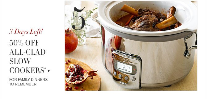 5 - 3 Days Left! - 50% OFF ALL-CLAD SLOW COOKERS* - FOR FAMILY DINNERS TO REMEMBER