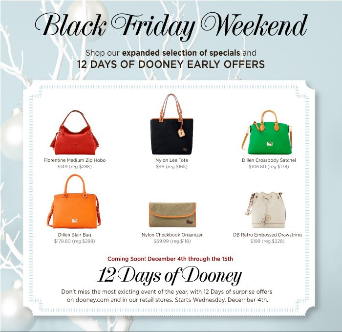 Black Friday Weekend! Shop our expanded selection of specials and 12 Days of Dooney Early Offers.
