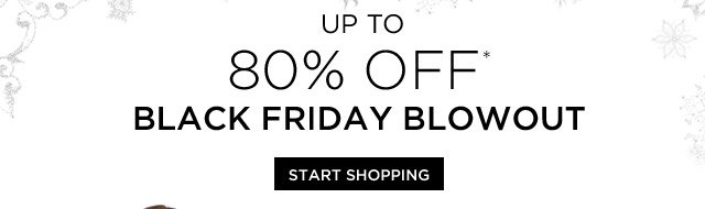 80% Off* Black Friday Blowout