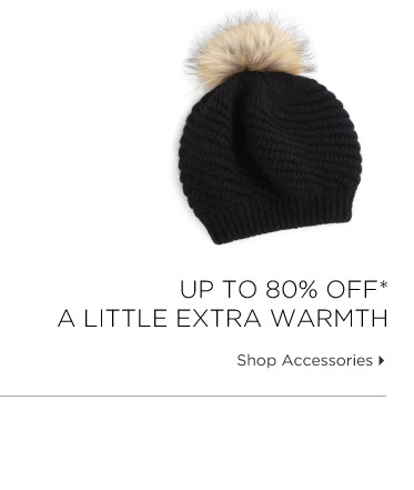 Up To 80% Off* A Little Extra Warmth