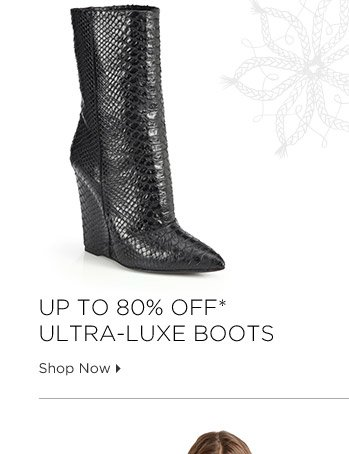 Up To 80% Off* Ultra-Luxe Boots