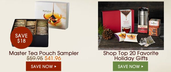 Master Tea Pouch Sampler - Save $18. Shop Top 20 Favorite Holiday Gifts. Save Now...