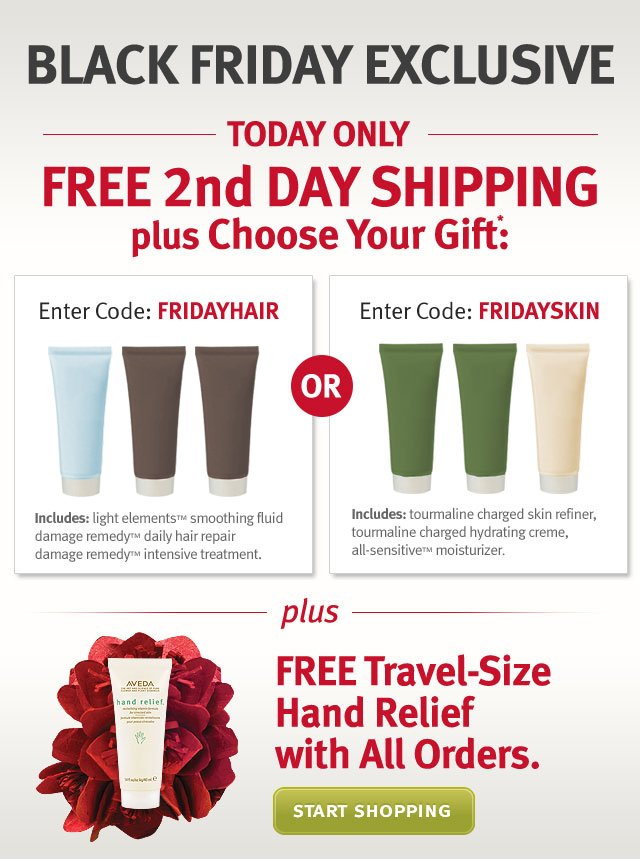 black friday exclusive. today only. free 2nd day shipping plus choose your gift. plus free travel-size hand relief with all orders. start shopping.