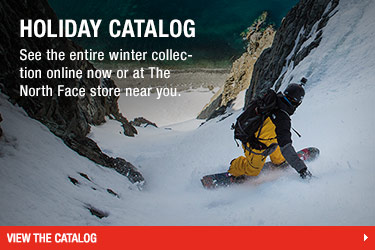 HOLIDAY CATALOG - See the entire winter collection online now or at The North Face store near you. - VIEW THE CATALOG