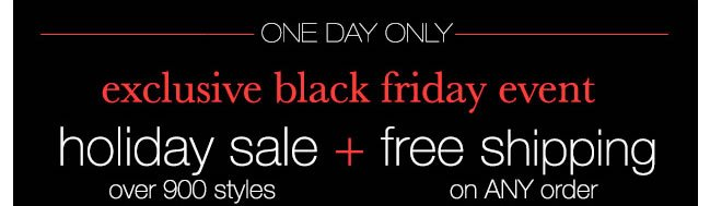 ONE DAY ONLY: Holiday Sale Over 900 Styles + Free Shipping On ANY Order