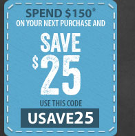 Spend $150* on your next purchase and SAVE $25 - use this code - USAVE25