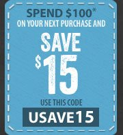 Spend $100* on your next purchase and SAVE $15 - use this code - USAVE15
