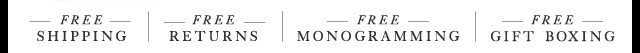 Free Shipping, Returns, Monogramming, and Gift Boxing - Shop Now