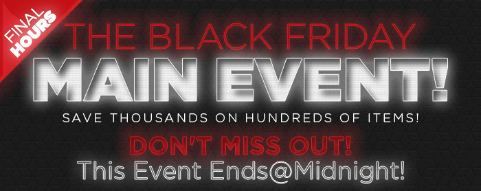 The Black Friday Main Event!