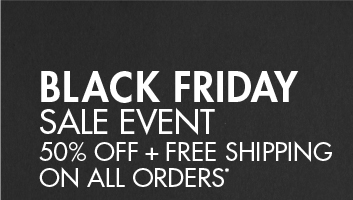 BLACK FRIDAY SALE EVENT - 50% OFF + FREE SHIPPING ON ALL ORDERS*