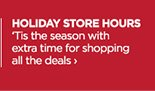 HOLIDAY STORE HOURS 'Tis the season with extra time for shopping  all the deals ›