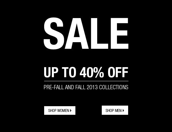 SALE. Up To 40% Off. Pre-Fall and Fall 2013 Collections.
