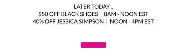 Later Today: $50 Off Black Shoes & 40% Off Jessica Simpson