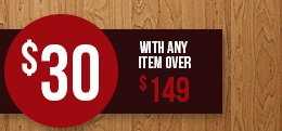 $30 with any item over $149