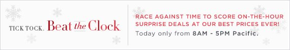 Beat the Clock | Race Against Time To Score On-The-Hour Surprise Deals At Our Best Prices Ever! Today only from 8AM - 5PM Pacific