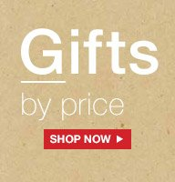 Gifts by price   SHOP NOW
