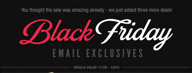 Black Friday Email Exclusives
