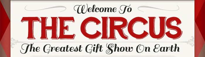 Welcome to the Circus - The Greatest Gift Show on Earth