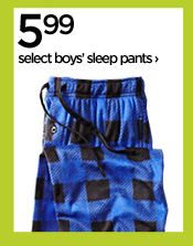 5.99 select boys' sleep pants ›