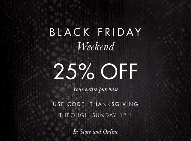BLACK FRIDAY WEEKEND | 25% OFF | Your entire purchase