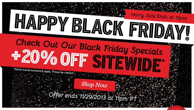 Hurry! Sale Ends Tonight! BLACK FRIDAY Early Access. 20% OFF SITEWIDE! Shop Now.