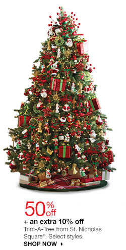 50% off + an extra 10% off Trim-A-Tree from St. Nicholas Square. Select styles. SHOP NOW