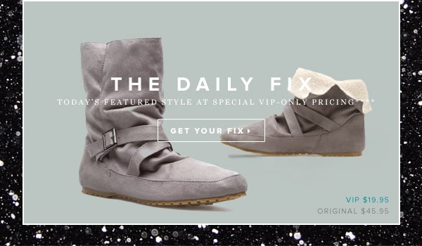 The Daily Fix Today's Featured Style at Special VIP-Only Pricing**** - - Get Your Fix