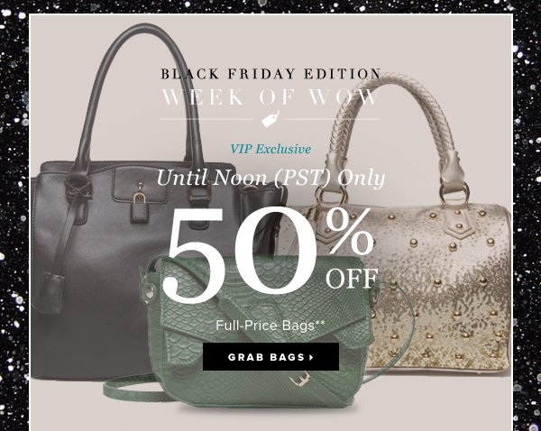 BLACK FRIDAY EDITION WEEK OF WOW VIP Exclusive 50% OFF Full-Price Bags** - - Grab Bags